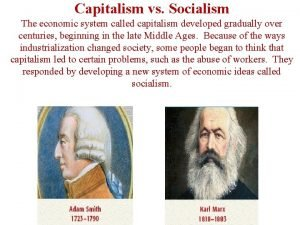 Capitalism vs Socialism The economic system called capitalism