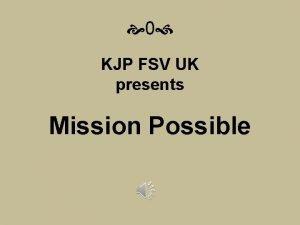 0 KJP FSV UK presents Mission Possible 1