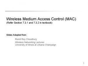 Wireless Medium Access Control MAC Refer Section 7