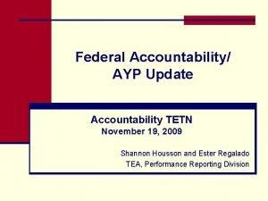 Federal Accountability AYP Update Accountability TETN November 19