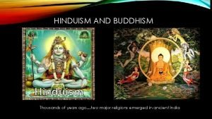 HINDUISM AND BUDDHISM Thousands of years agotwo major
