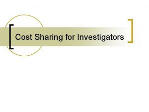 Cost Sharing for Investigators What is Cost Sharing