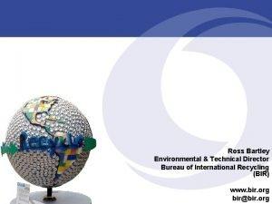 Ross Bartley Environmental Technical Director Bureau of International