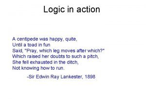 Logic in action A centipede was happy quite