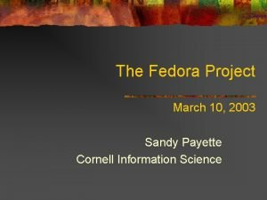 The Fedora Project March 10 2003 Sandy Payette