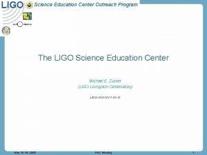 LIGO Science Education Center Outreach Program The LIGO