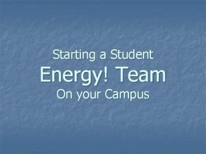 Starting a Student Energy Team On your Campus