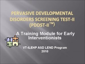PERVASIVE DEVELOPMENTAL DISORDERS SCREENING TESTII PDDSTII A Training
