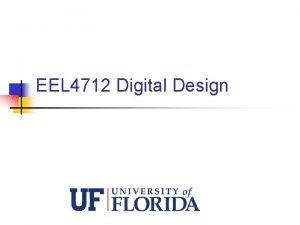 EEL 4712 Digital Design Instructor n Dr Greg