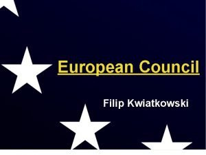 European Council Filip Kwiatkowski What is the difference