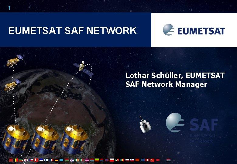 1 EUMETSAT SAF NETWORK Lothar Schller EUMETSAT SAF