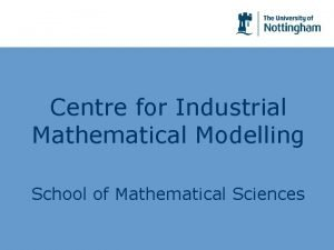 Centre for Industrial Mathematical Modelling School of Mathematical