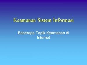 Keamanan Sistem Informasi Beberapa Topik Keamanan di Internet