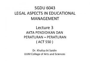 SGDU 6043 LEGAL ASPECTS IN EDUCATIONAL MANAGEMENT Lecture