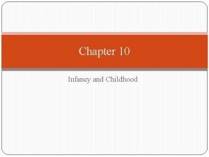 Chapter 10 Infancy and Childhood 1 Study of