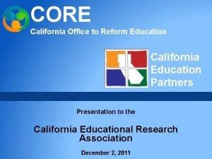CORE California Office to Reform Education California Education