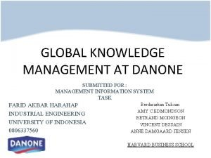 GLOBAL KNOWLEDGE MANAGEMENT AT DANONE SUBMITTED FOR MANAGEMENT
