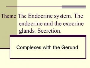 Theme The Endocrine system The endocrine and the