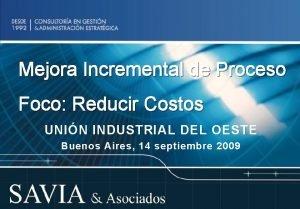 Mejora Incremental de Proceso Foco Reducir Costos UNIN