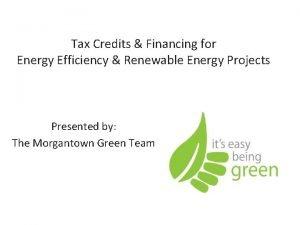 Tax Credits Financing for Energy Efficiency Renewable Energy