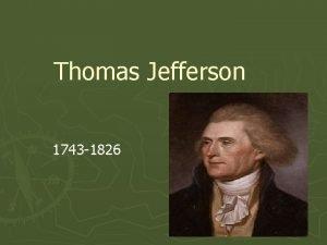 Thomas Jefferson 1743 1826 Born into a wealthy