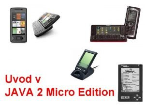 Uvod v JAVA 2 Micro Edition Platforma Java
