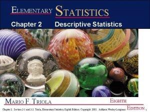 ELEMENTARY STATISTICS Chapter 2 Descriptive Statistics MARIO F