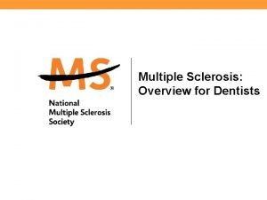 Multiple Sclerosis Overview for Dentists What does MS