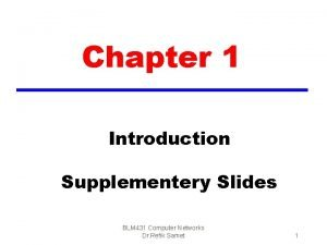 Chapter 1 Introduction Supplementery Slides BLM 431 Computer