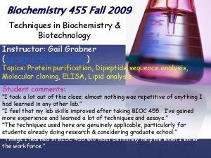Biochemistry 455 Fall 2009 Techniques in Biochemistry Biotechnology