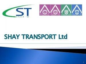 SHAY TRANSPORT Ltd 1 Company Profile The company