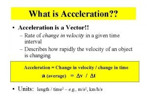 What is Acceleration Acceleration is a Vector Rate