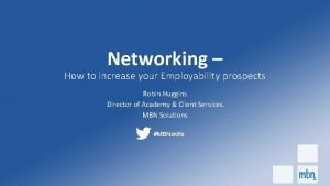 Networking How to increase your Employability prospects Robin