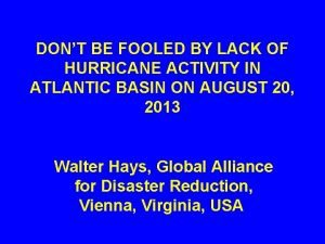 DONT BE FOOLED BY LACK OF HURRICANE ACTIVITY