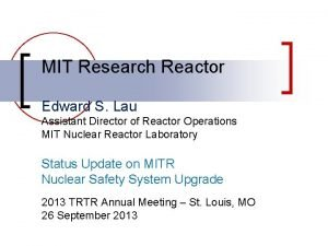 MIT Research Reactor Edward S Lau Assistant Director