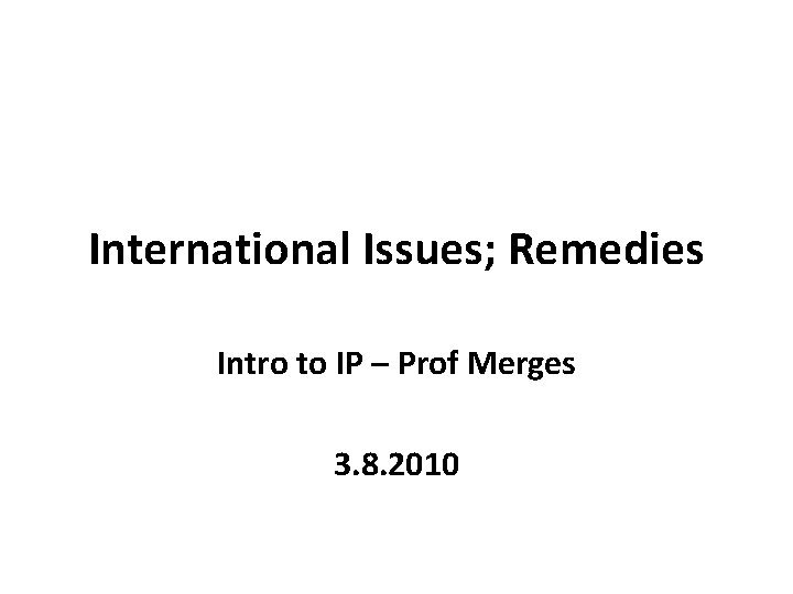 International Issues Remedies Intro to IP Prof Merges