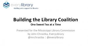 Building voter support for libraries Building the Library