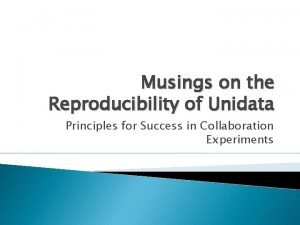 Musings on the Reproducibility of Unidata Principles for