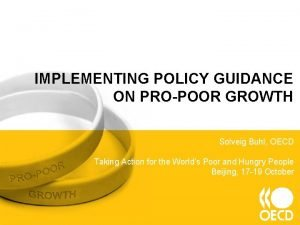 IMPLEMENTING POLICY GUIDANCE ON PROPOOR GROWTH Solveig Buhl
