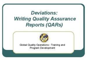 Deviations Writing Quality Assurance Reports QARs Global Quality