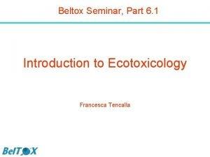 Beltox Seminar Part 6 1 Introduction to Ecotoxicology