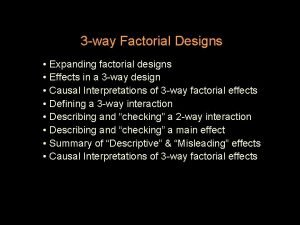 3 way Factorial Designs Expanding factorial designs Effects