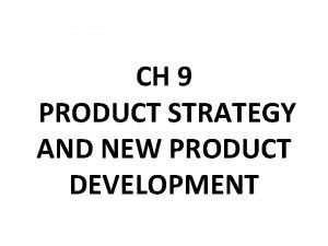 CH 9 PRODUCT STRATEGY AND NEW PRODUCT DEVELOPMENT
