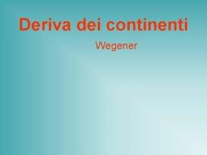 Deriva dei continenti Wegener Osservazionifatti da interpretare Complementariet