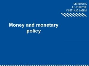 Money and monetary policy 1 What is money