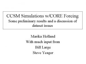 CCSM Simulations wCORE Forcing Some preliminary results and