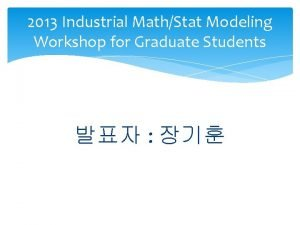 2013 Industrial MathStat Modeling Workshop for Graduate Students