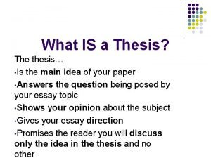 What IS a Thesis The thesis Is the