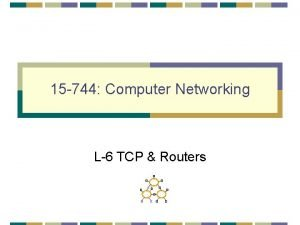 15 744 Computer Networking L6 TCP Routers TCP