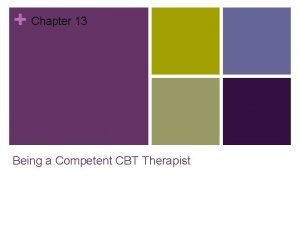 Chapter 13 Being a Competent CBT Therapist Being